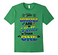 Two Brides Are Better Than One T-shirt Lgbt Pride Shirt Forest Green