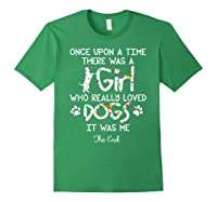 Once Upon A Time There Was A Girl Who Really Loved Dogs Gift Shirts Forest Green