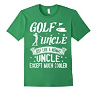 Golf Uncle Just Like A Normal Uncle Except Much Cooler Shirt Forest Green