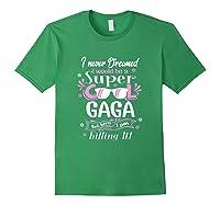 I Never Dreamed I'm A Super Cool Gaga Grandma Gift Shirts Forest Green
