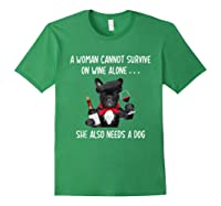 Woman Cannot Survive On Wine Lone She Lso Needs Shirts Forest Green