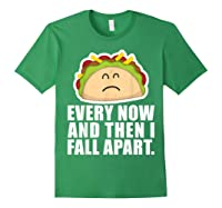 Every Now Then I Fall Apart Funny Taco Shirts Forest Green