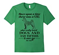Once Upon A Time There Was A Girl Love Dogs Tattoos Shirt Forest Green