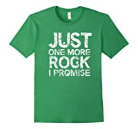 Geology Clothing Just One More Rock I Promise Geologist Gift Shirts Forest Green