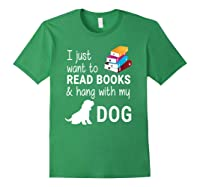 Just Want To Read Books And Hang With My Dog Shirts Forest Green