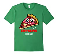I'm A Supreme Friend - Funny Pizza Pun Shirt Forest Green
