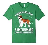 Work Hard So My Saint Bernard Can Have Better Life Shirts Forest Green