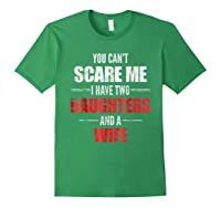 You Can't Scare Me I Have Two Daughters And A Wife Shirts Forest Green