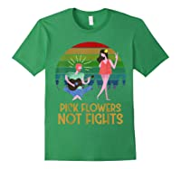 Pick Flowers Not Fights Tshirt | Gift For Hippies Forest Green