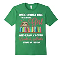 Once Upon A Time A Girl Who Really Loved Books Sloth T Shirt Forest Green