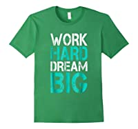 Work Hard Dream Big Shirts Forest Green