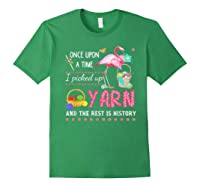 Once Upon A Time I Pickep Up Yarn And The Rest Is History Shirts Forest Green