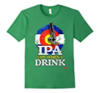 Lot When I Drink Colorado Craft Beer Gift Shirts Forest Green