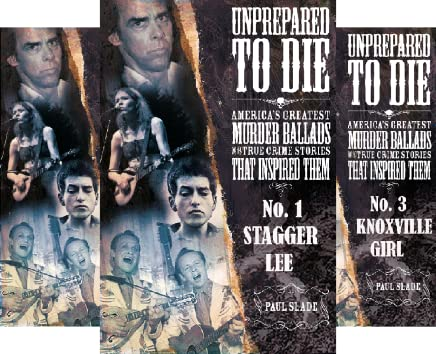 Unprepared To Die: America's Greatest Murder Ballads And The True Crime Stories That Inspired Them. (8 Book Series)