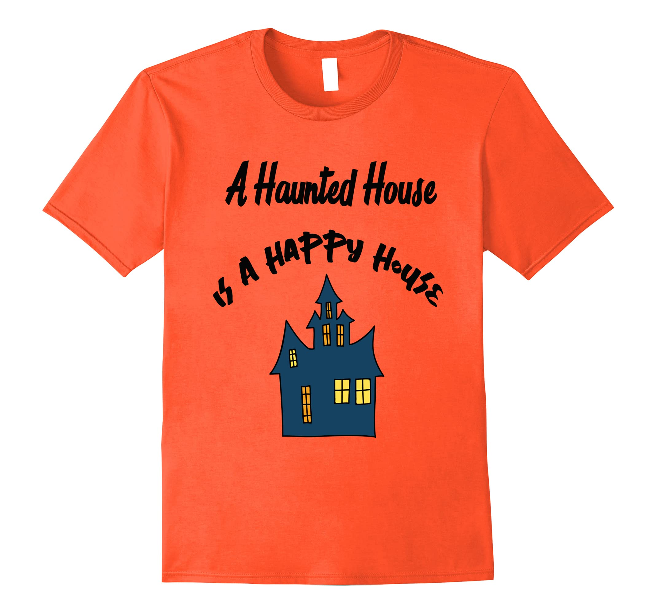 A Haunted House Is A Happy House Halloween Tshirt-RT
