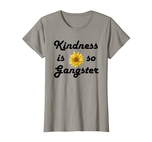 Womens Kindness Is So Gangster Shirt,Dude Be Kind,Be A Nice Human T Shirt