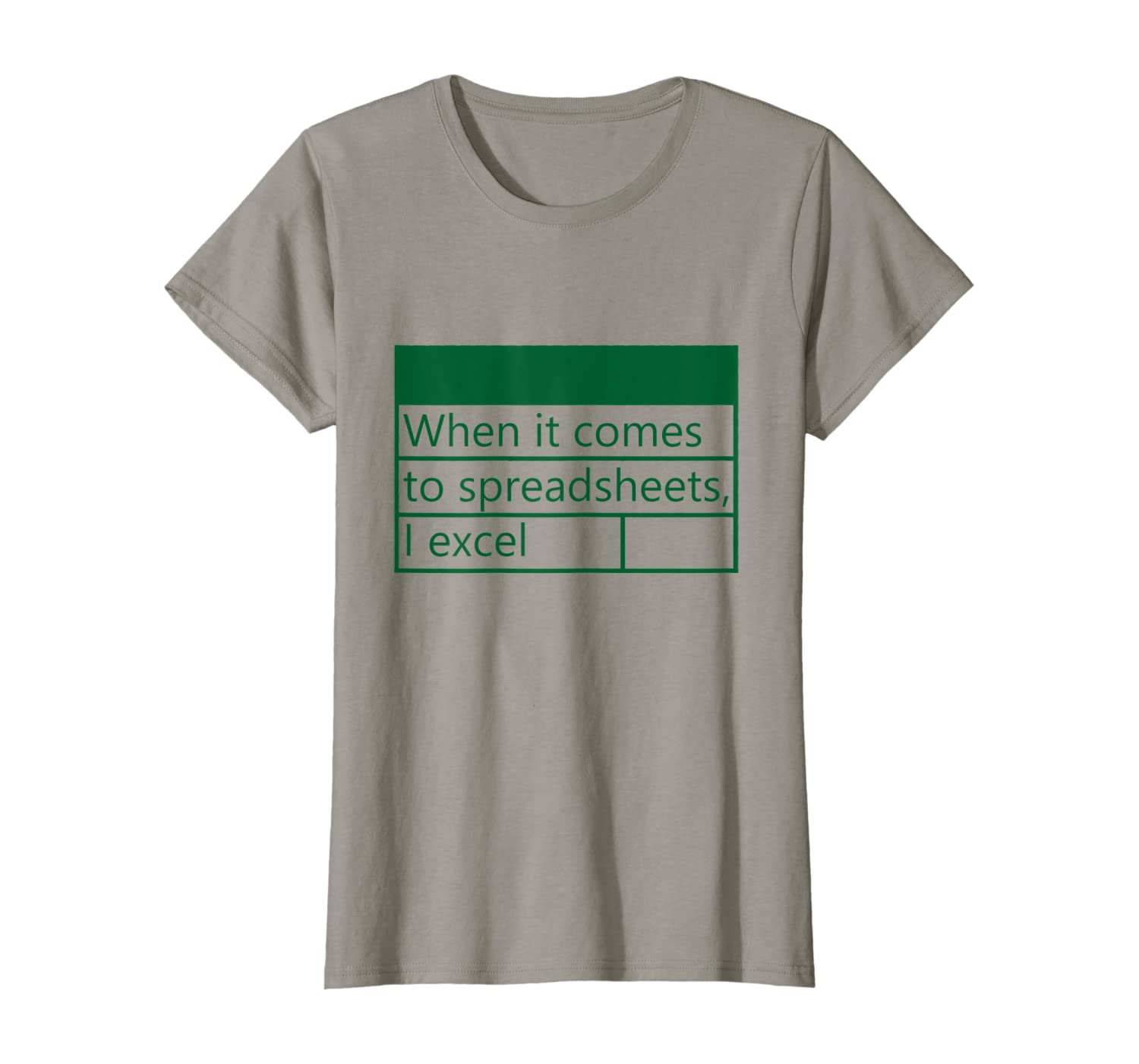 """Amazon.com: """"When it comes to spreadsheets, I excel"""" T-Shirt: Clothing"""