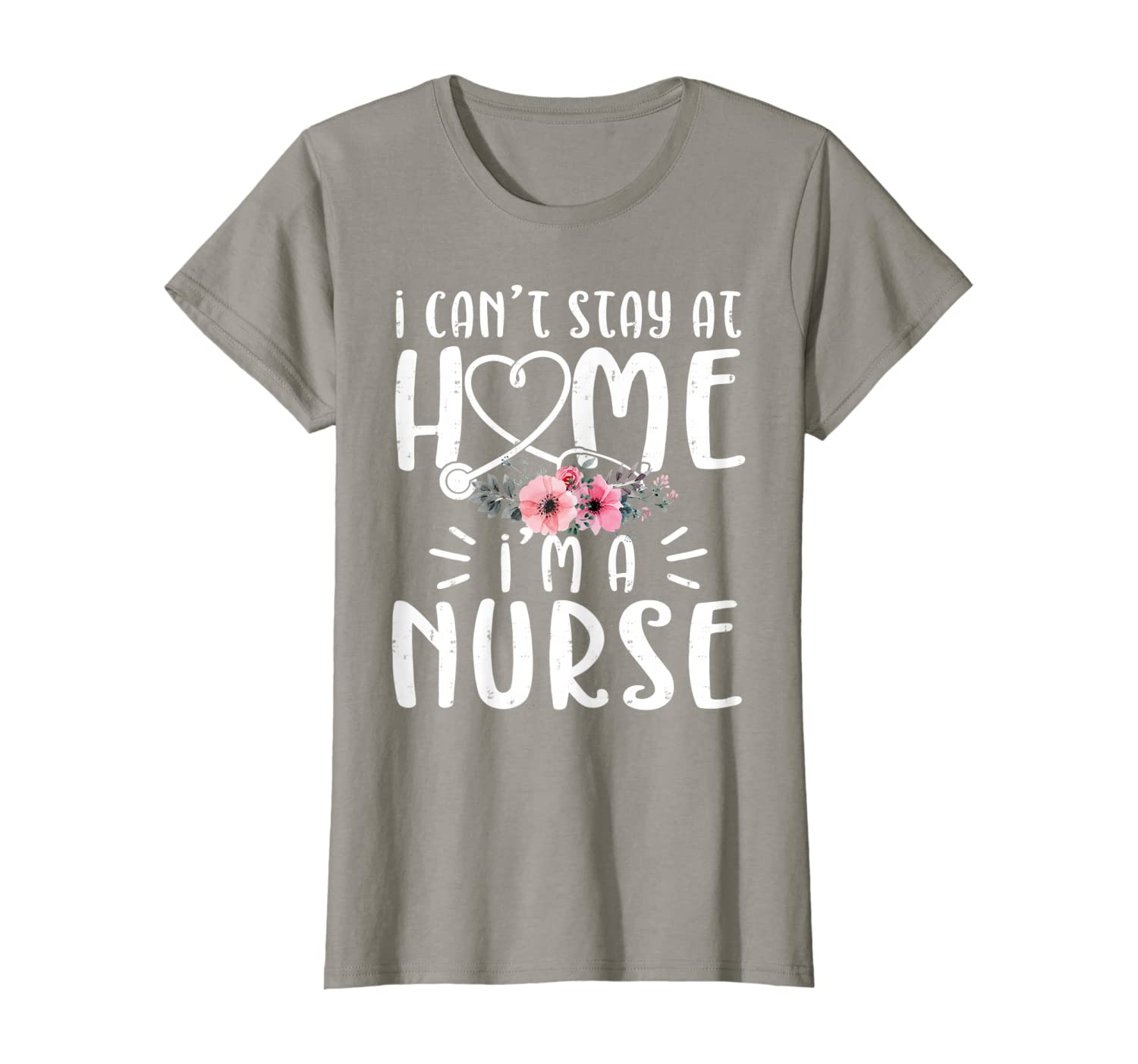 Womens I'm A Nurse I Cant Stay At Home Quarantine Social Distancing T-Shirt