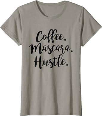 Womens Coffee Mascara Hustle Sarcastic T-Shirt