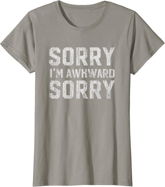 "Novelty Slogan T Shirt /""Sorry I/'m Awkward Sorry.../"" Social Quiet Party"