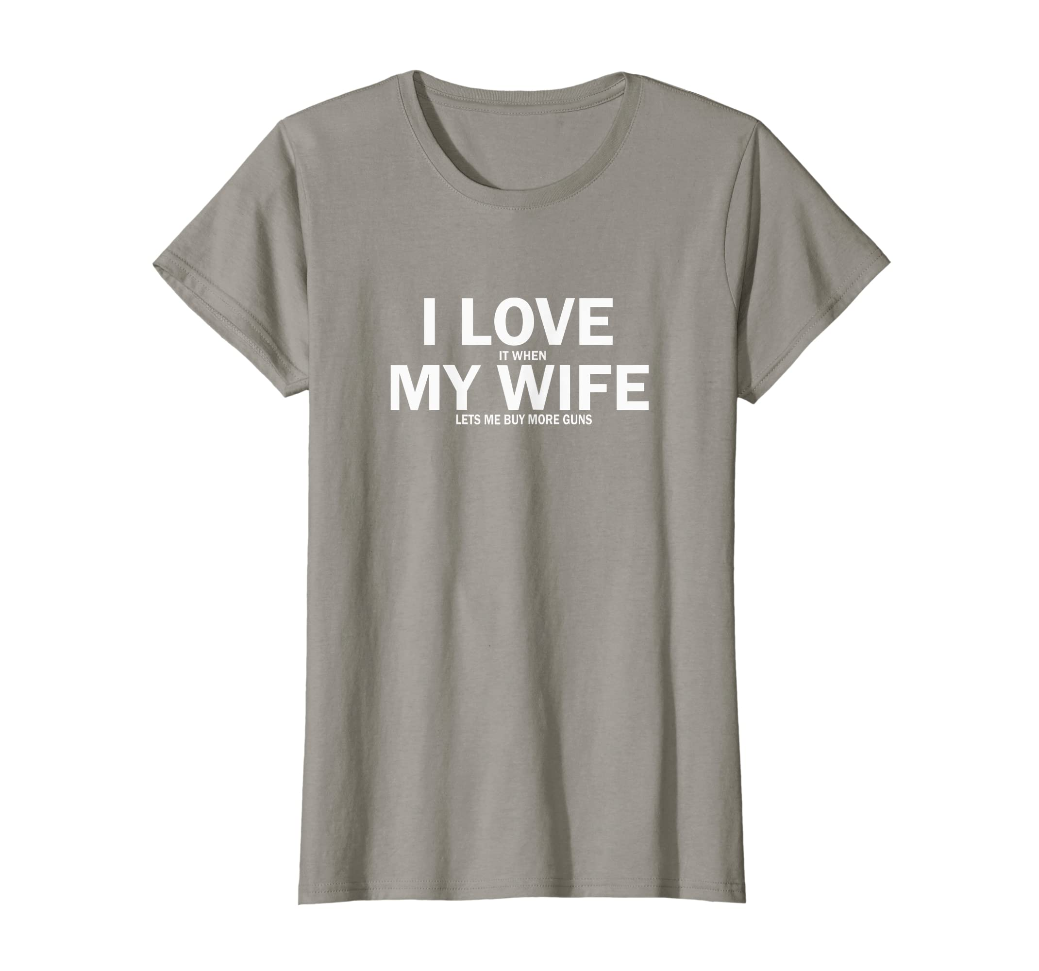 54c42b47 Amazon.com: I Love It When My Wife Lets Me Buy More Guns T-Shirt: Clothing