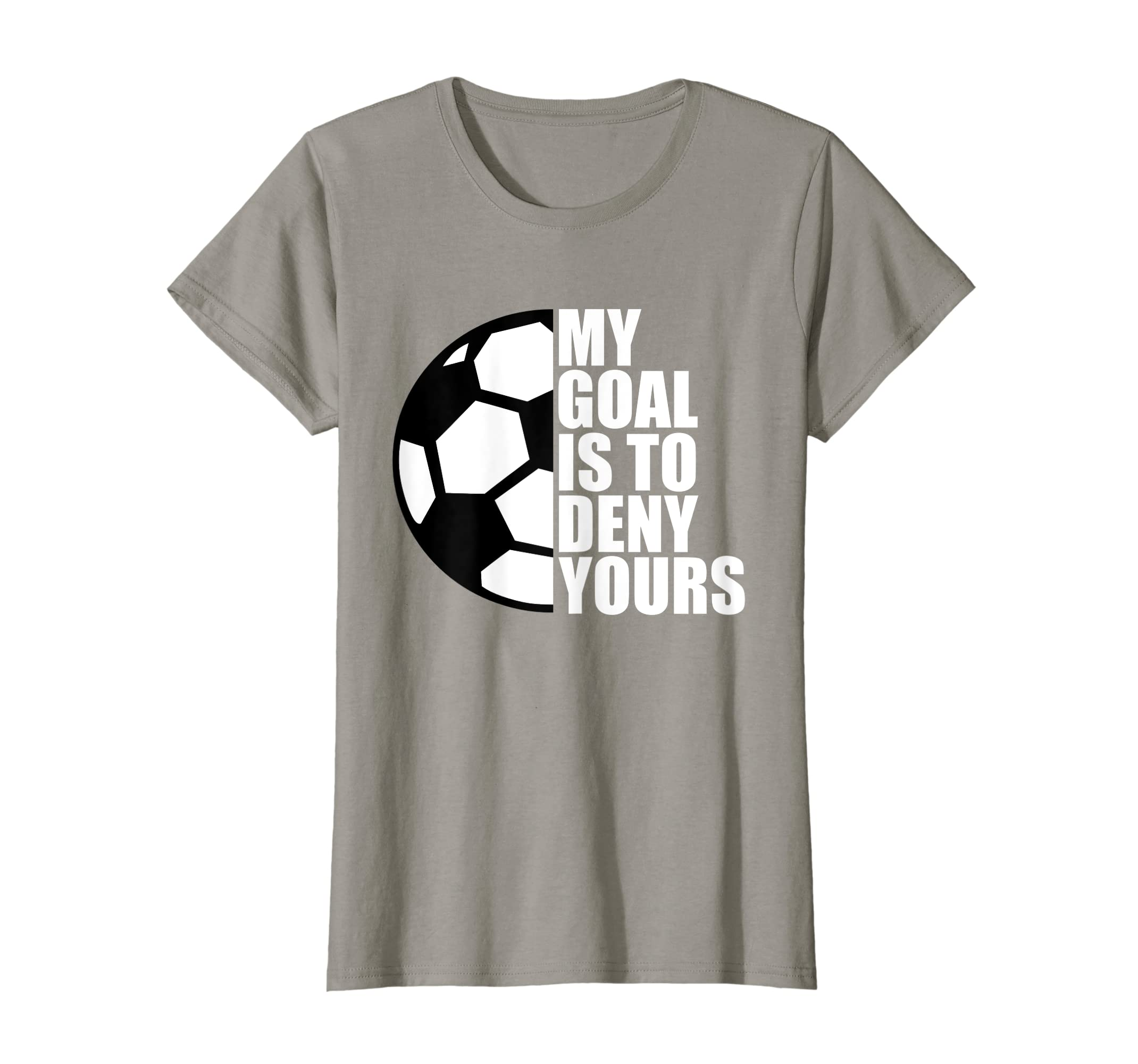 6926106c377 Amazon.com: My Goal Is To Deny Yours Soccer Goalie Gift T-Shirt: Clothing