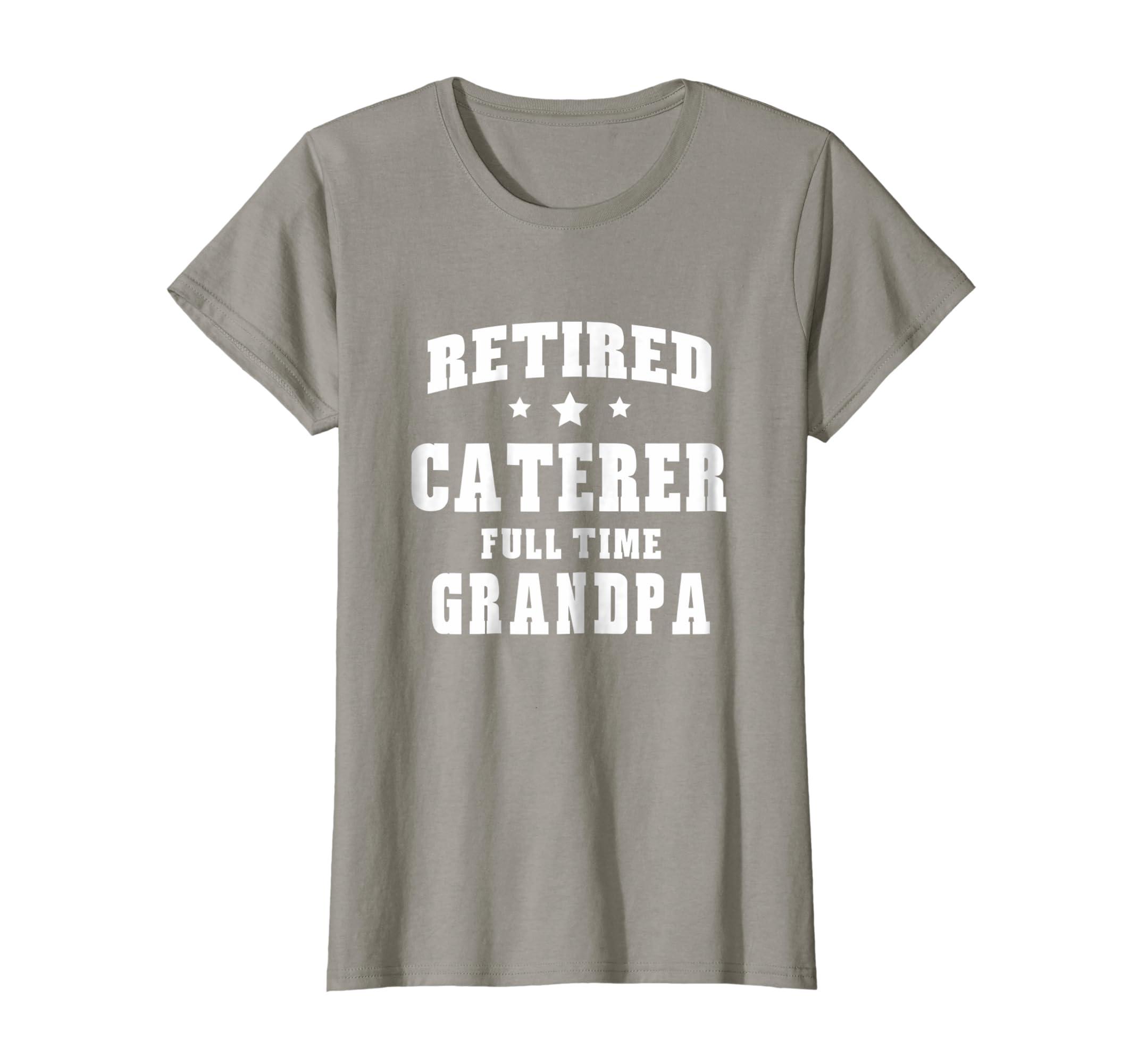 Retired Caterer Full Time Grandpa T-Shirt Men's-Newstyleth