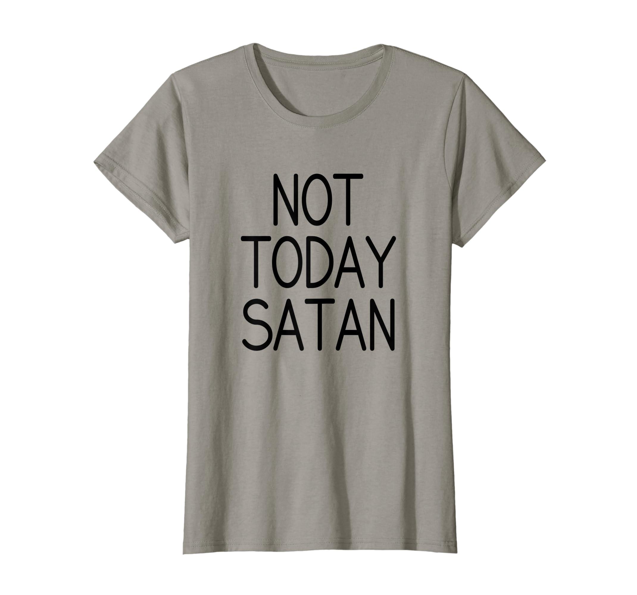 4e8edd96e Amazon.com: Not Today Satan T Shirt for Christian, Women, Men: Clothing