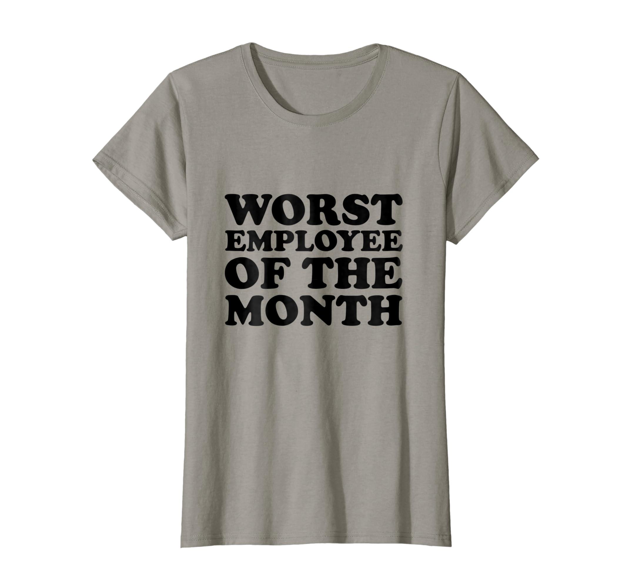 b47c5c946 Amazon.com: Worst employee of the month T-shirt Funny Humor Gift Tee:  Clothing