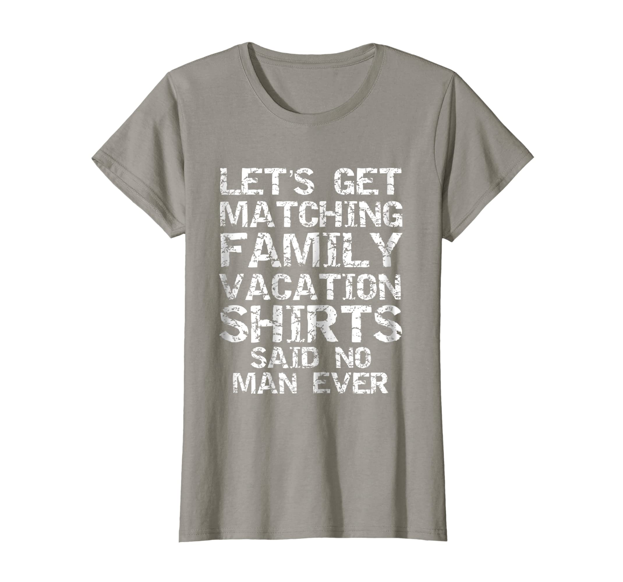 43cfa8148 Amazon.com: Let's Get Matching Family Vacation Shirts Said No Man Ever:  Clothing