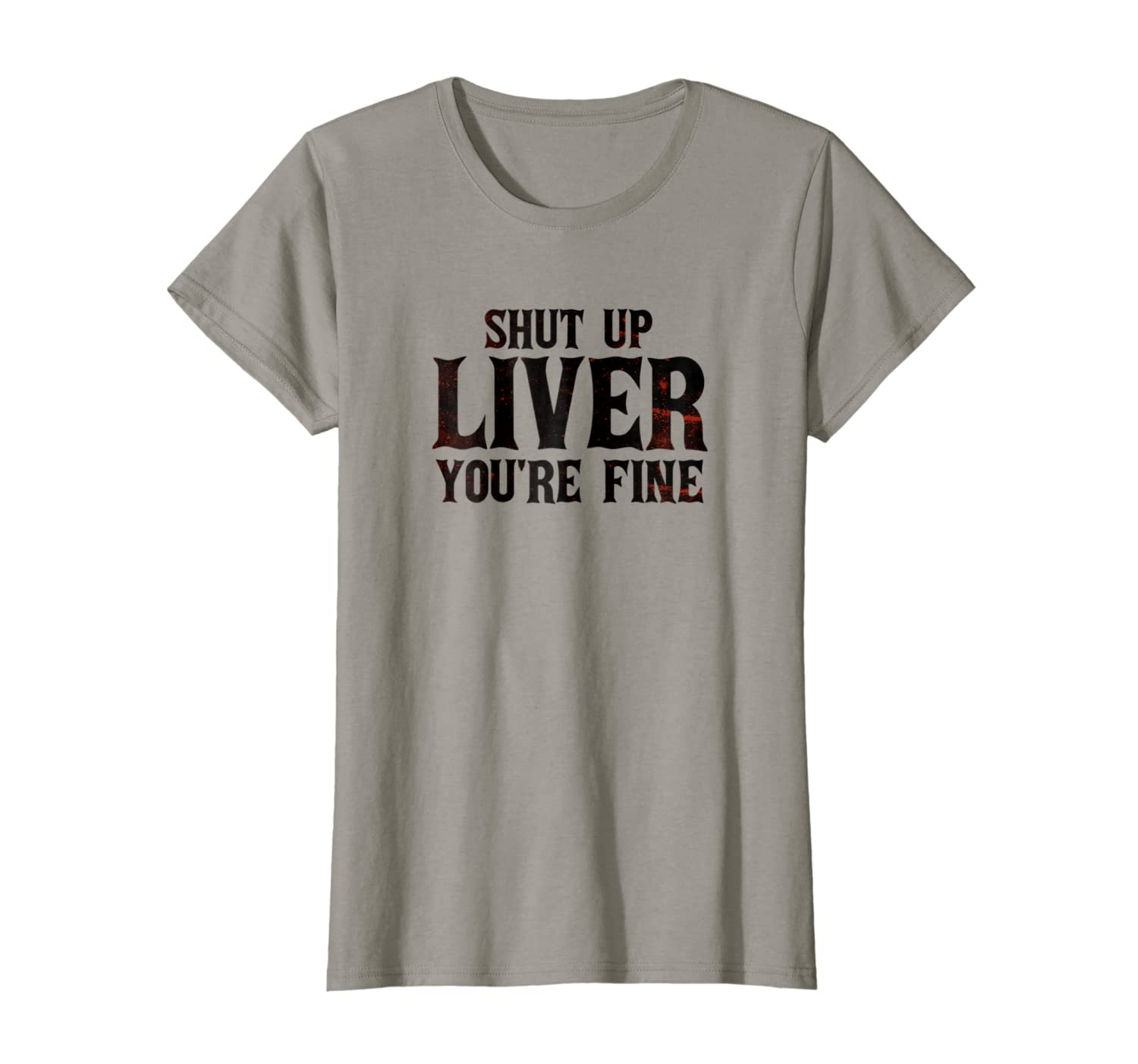 Shut Up Liver, Youre Fine T-Shirt - Funny Drinking T-Shirt