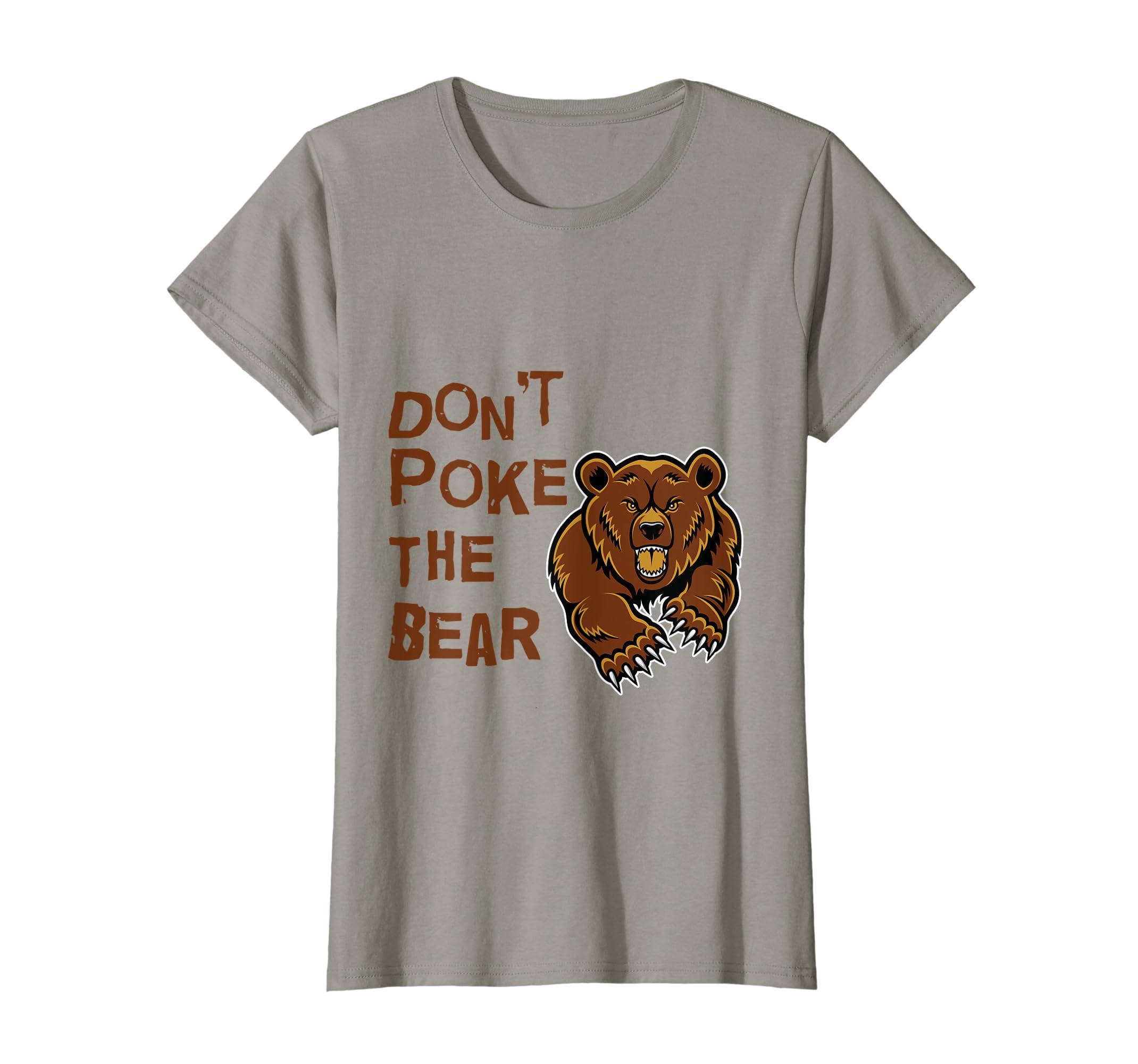 4d9c154d53f2 Amazon.com  Don t Poke The Bear T Shirt  Clothing