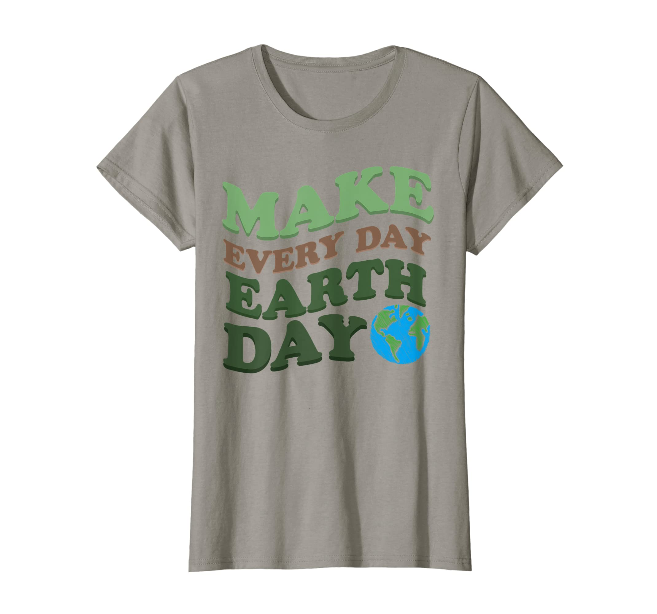 MAKE EVERY DAY EARTH DAY Shirt – Cute Save Planet Tee Gift-Teehay