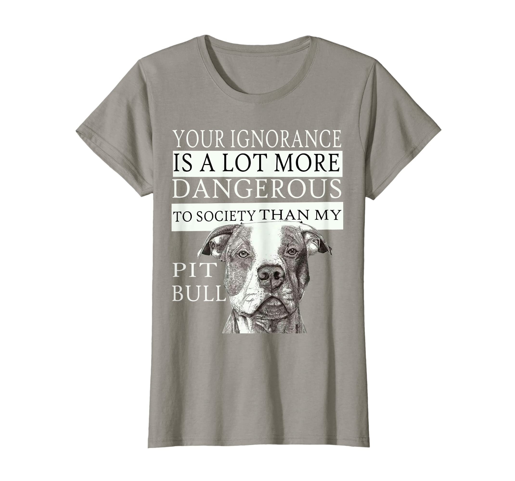 4fc21ca4c9c1f8 Amazon.com  Pit Bull T-shirts - Your Ignorance Is A Lot More Dangerous..   Clothing