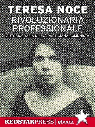 Rivoluzionaria professionale: Autobiografia di una partigiana comunista