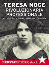 Rivoluzionaria professionale: Autobiografia di una partigiana comunista (Italian Edition)
