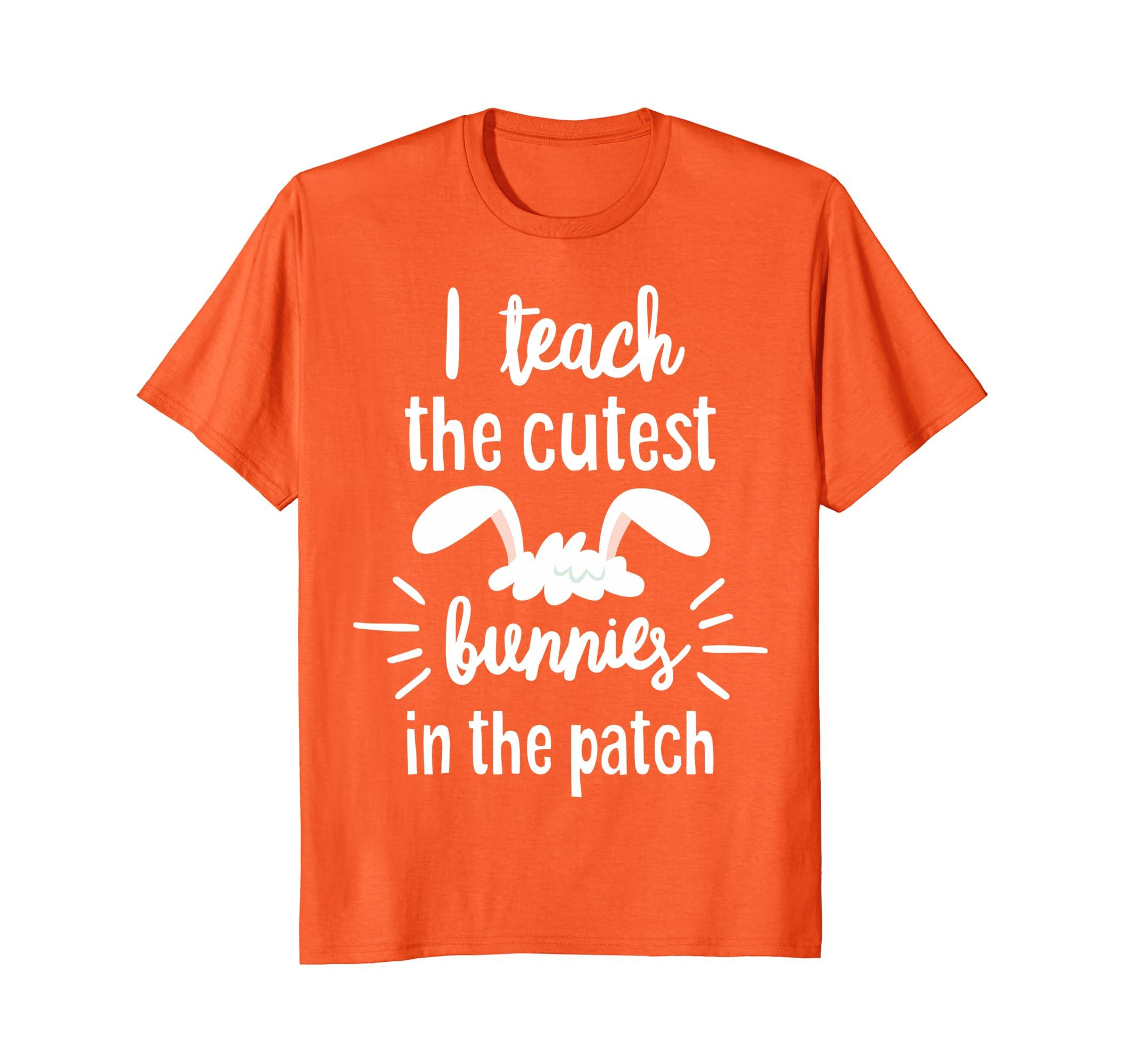 'I Teach The Cutest Bunnies In The Patch' T Shirt Teachers-TH