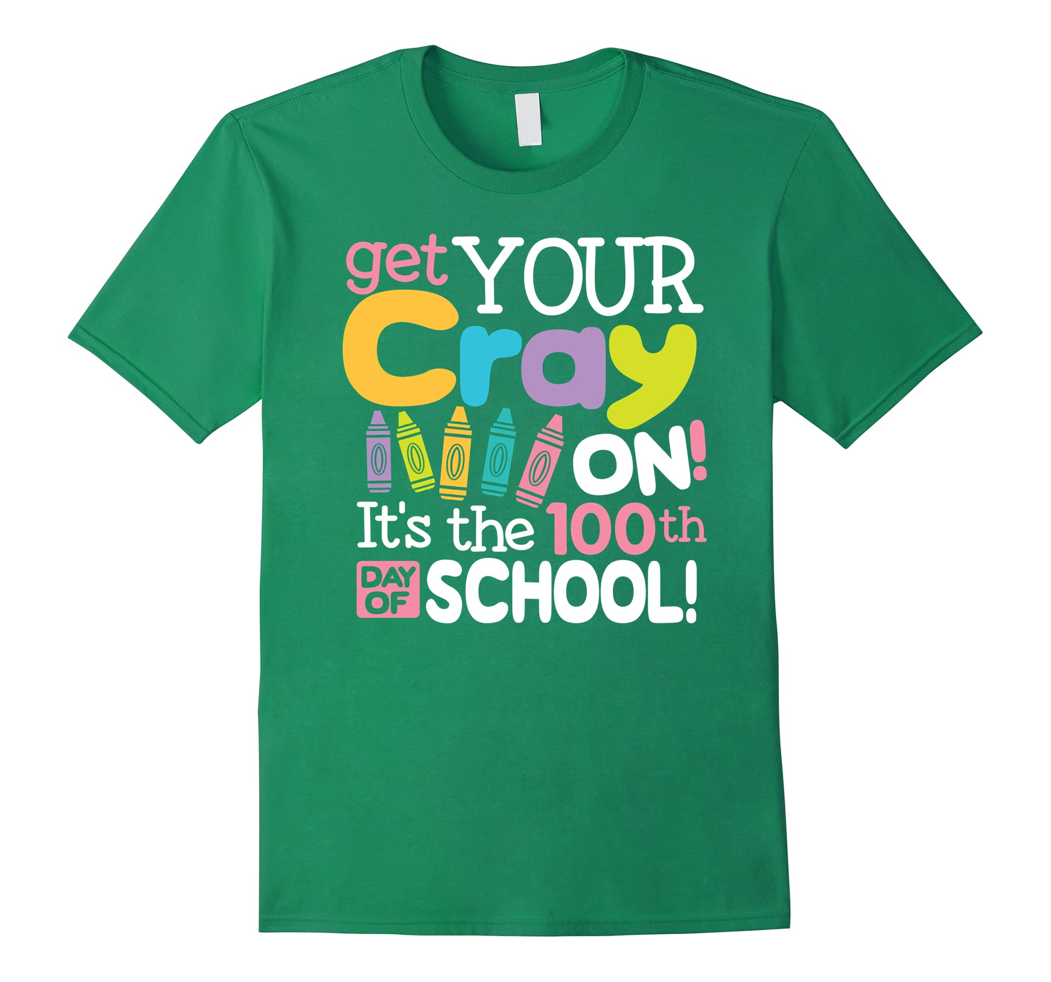 100th Day of School Tshirt Get Your Cray On Teacher Student-RT