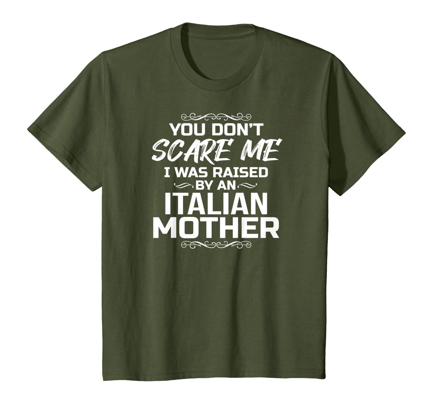 You Don't Scare Me I Was Raised By An Italian Mother Funny T-Shirt