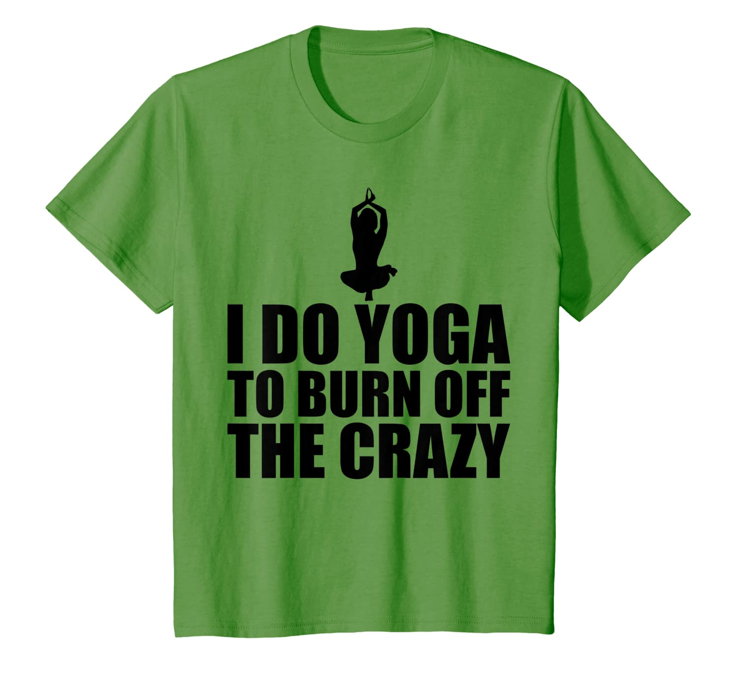 Amazon.com: I Do Yoga To Burn Off The Crazy T-Shirt: Clothing