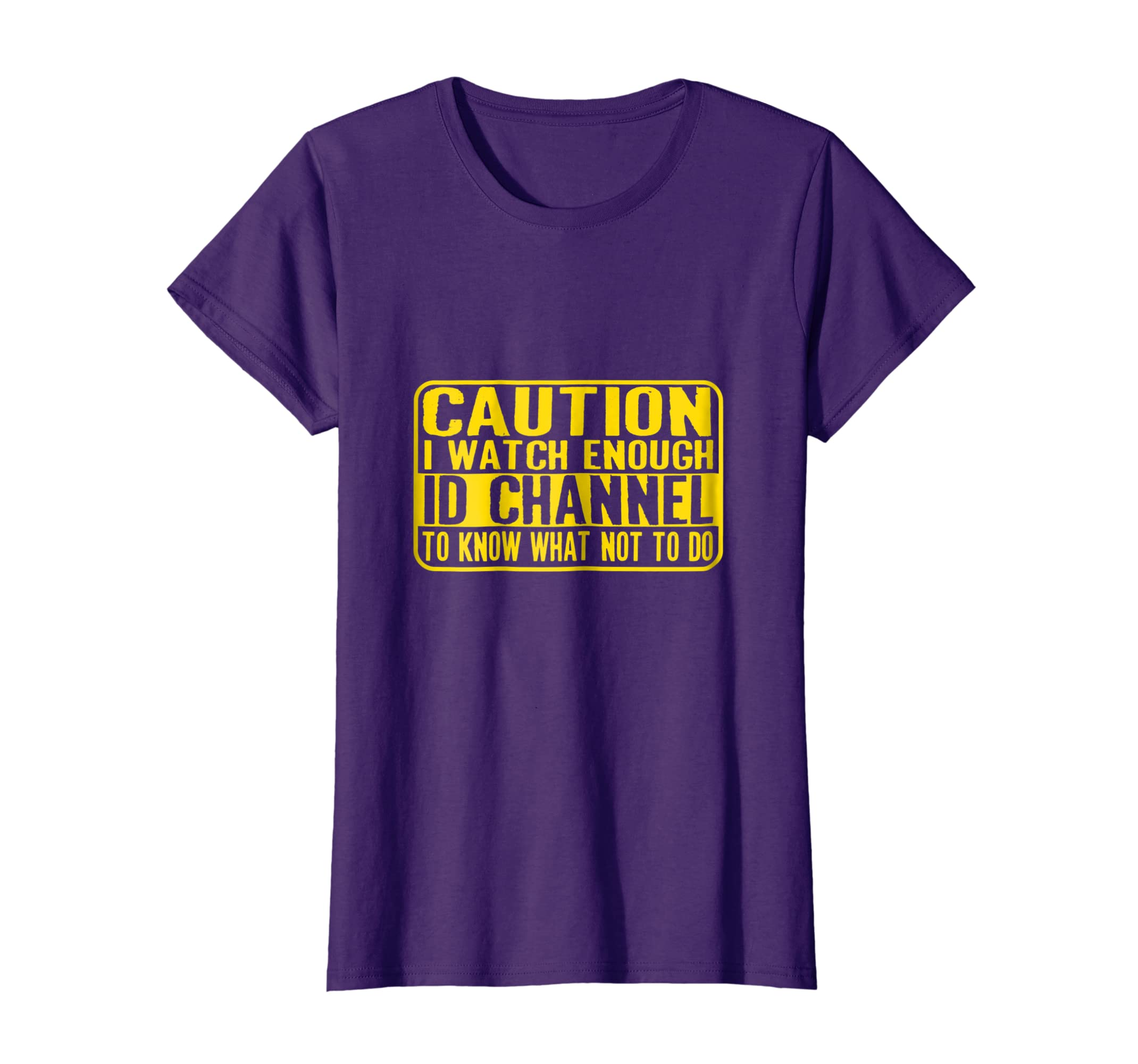 Amazon com: Caution I Watch Enough Id Channel to Know What T-shirt