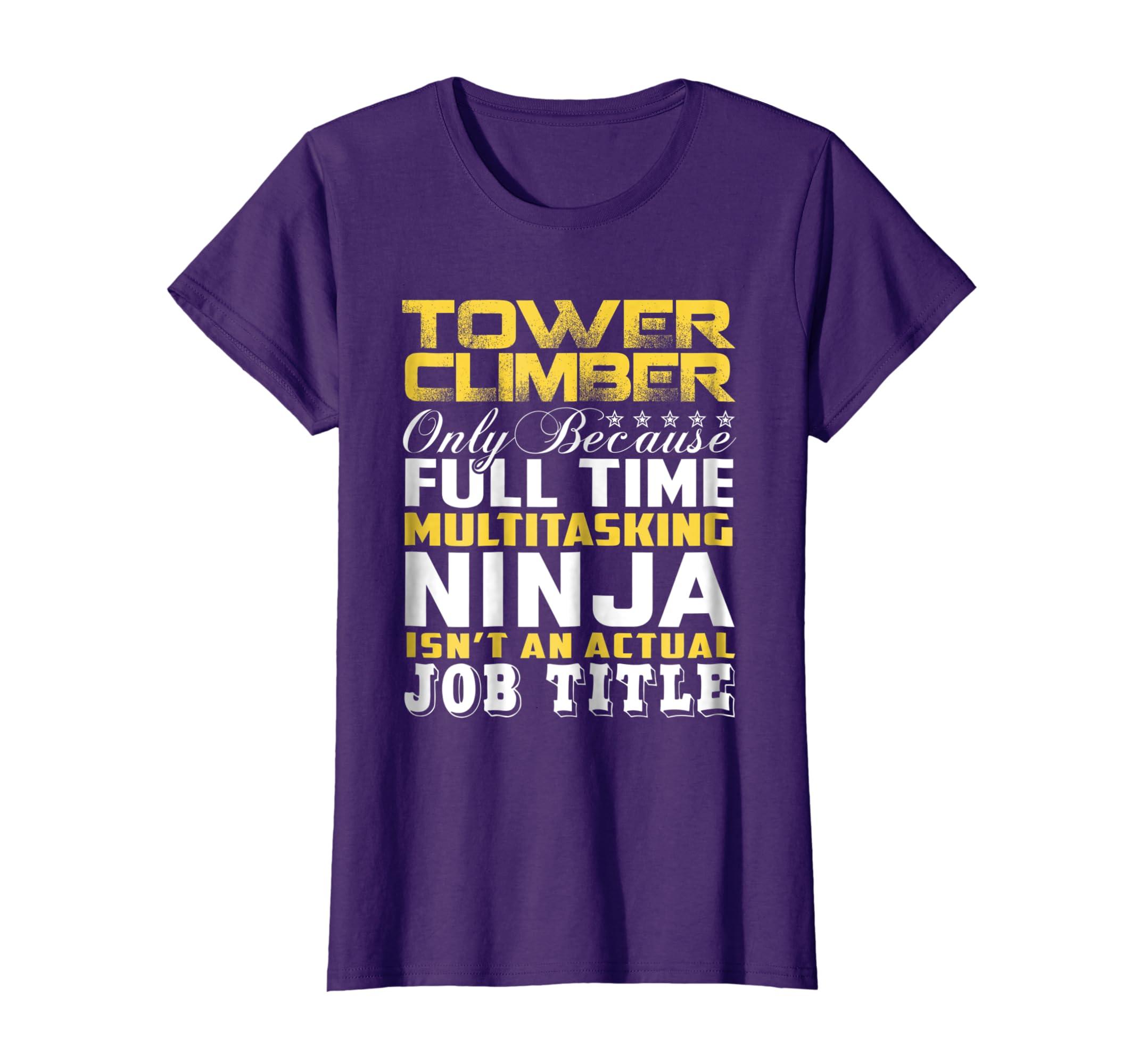 Tower Climber Ninja Isnt An Actual Job Title T-Shirt
