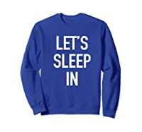 Lets Sleep In - Funny Lazy Day Pajama Quote T-shirt Sweatshirt Royal Blue