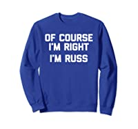 Of Course I'm Right, I'm Russ Funny Saying Sarcastic Shirts Sweatshirt Royal Blue