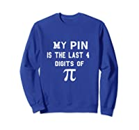 My Pin Is The Last 4 Digits Of Pi Funny Math Shirts Sweatshirt Royal Blue