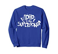 Adhd Is My Superpower Shirt Attention Deficit Disorder Quote Sweatshirt Royal Blue