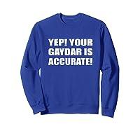 Yep Your Gaydar Is Accurate Gay Pride Lgbt Homosexuel T-shirt Sweatshirt Royal Blue