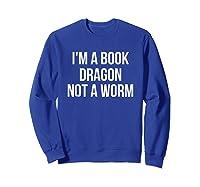 I'm A Book Dragon Not A Worm Shirts Sweatshirt Royal Blue