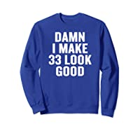 Damn I Make 33 Look Good Gift Halloween Christmas Funny C T-shirt Sweatshirt Royal Blue