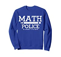 Math Police Correct And Serve Math Tea Shirt T-shirt Sweatshirt Royal Blue